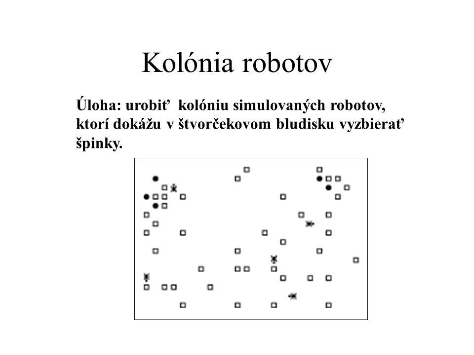 Kolónia robotov Úloha: urobiť kolóniu simulovaných robotov, ktorí dokážu v štvorčekovom bludisku vyzbierať špinky.