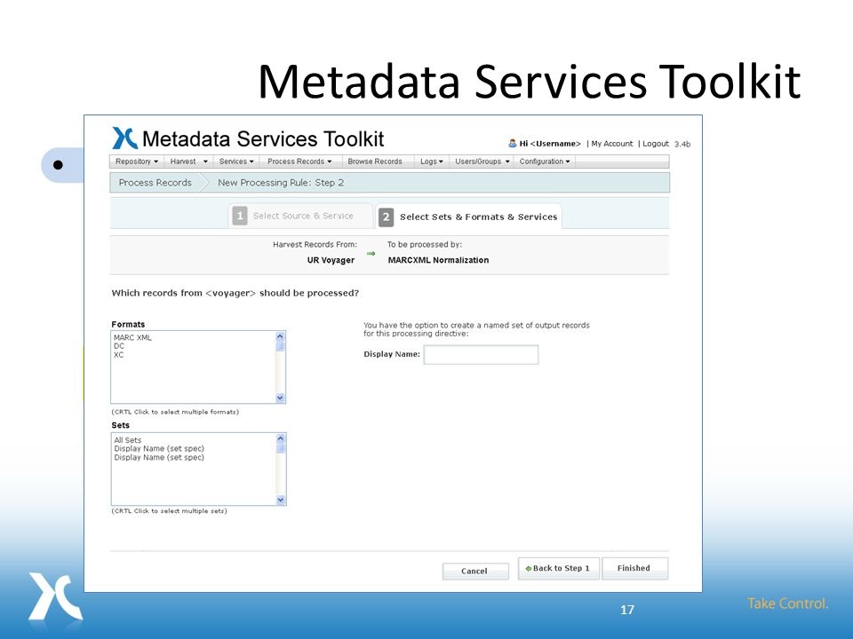 Metadata Services Toolkit Add Repositories Schedule Harvests Orchestrate Services Browse Records Make improved metadata available Metadata Services Toolkit Record Cleanup FRBRization Authority Control Aggregation Metadata Tools: 17