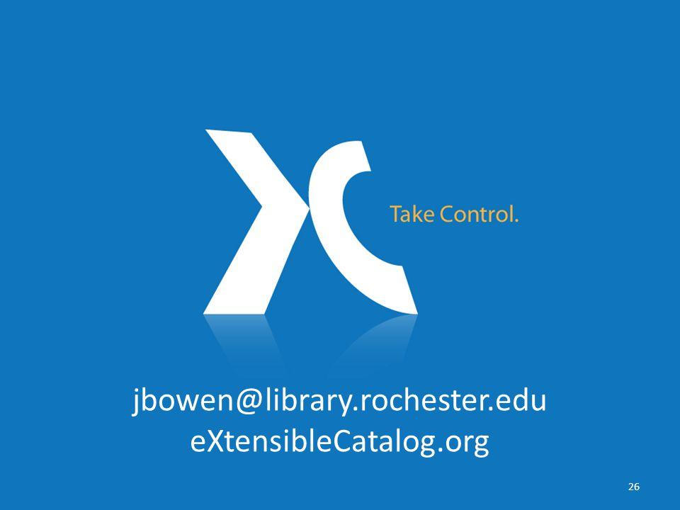 jbowen@library.rochester.edu eXtensibleCatalog.org 26