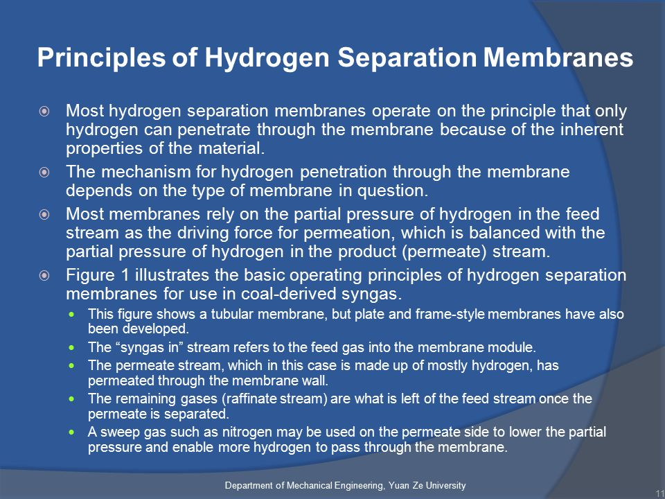 Principles of Hydrogen Separation Membranes  Most hydrogen separation membranes operate on the principle that only hydrogen can penetrate through the