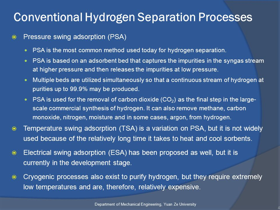 Conventional Hydrogen Separation Processes  Pressure swing adsorption (PSA) PSA is the most common method used today for hydrogen separation. PSA is