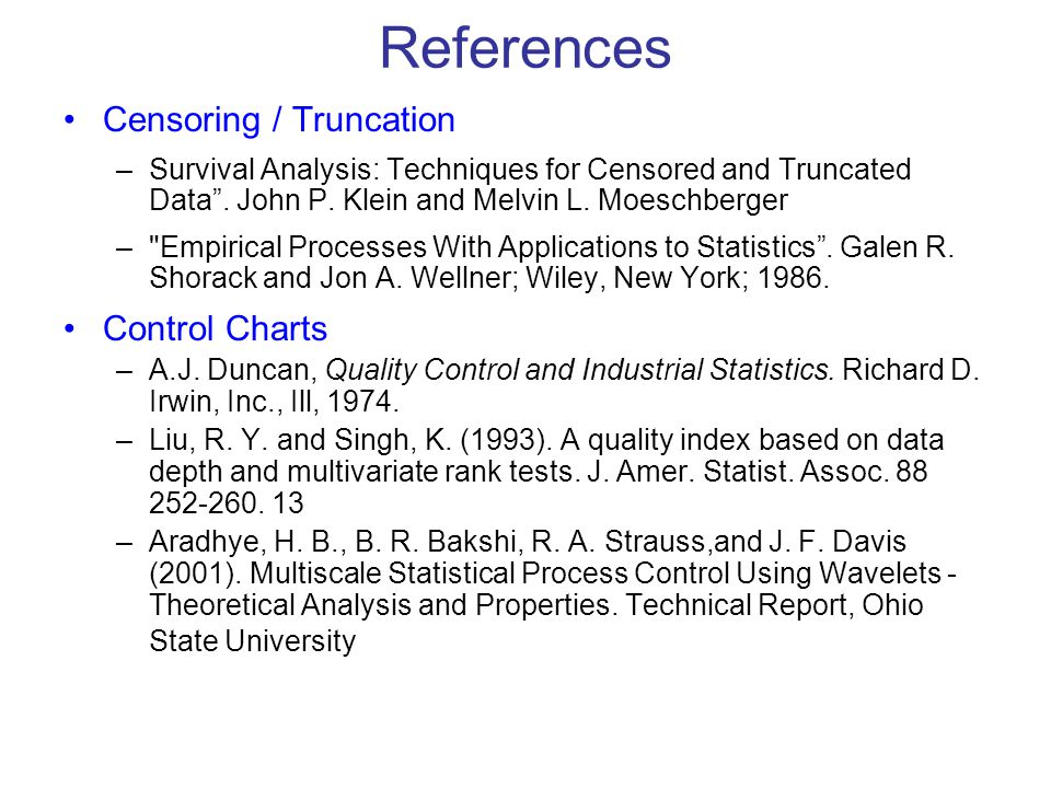 "References Censoring / Truncation –Survival Analysis: Techniques for Censored and Truncated Data"". John P. Klein and Melvin L. Moeschberger –"
