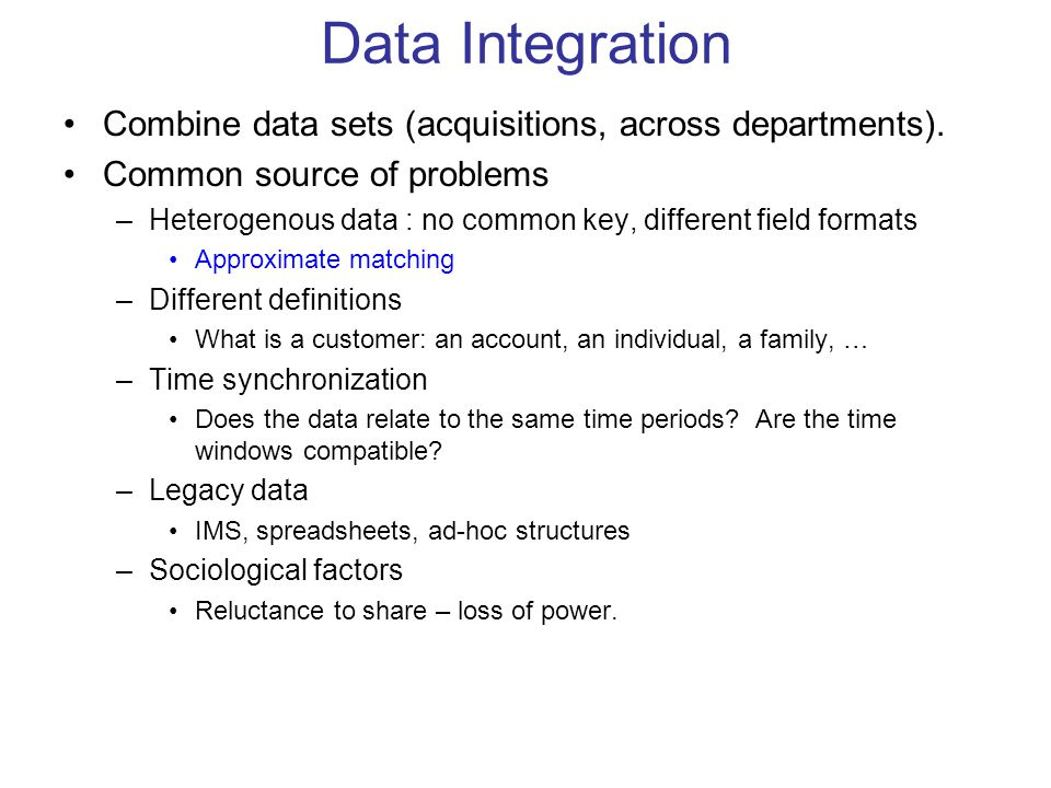 Data Integration Combine data sets (acquisitions, across departments).