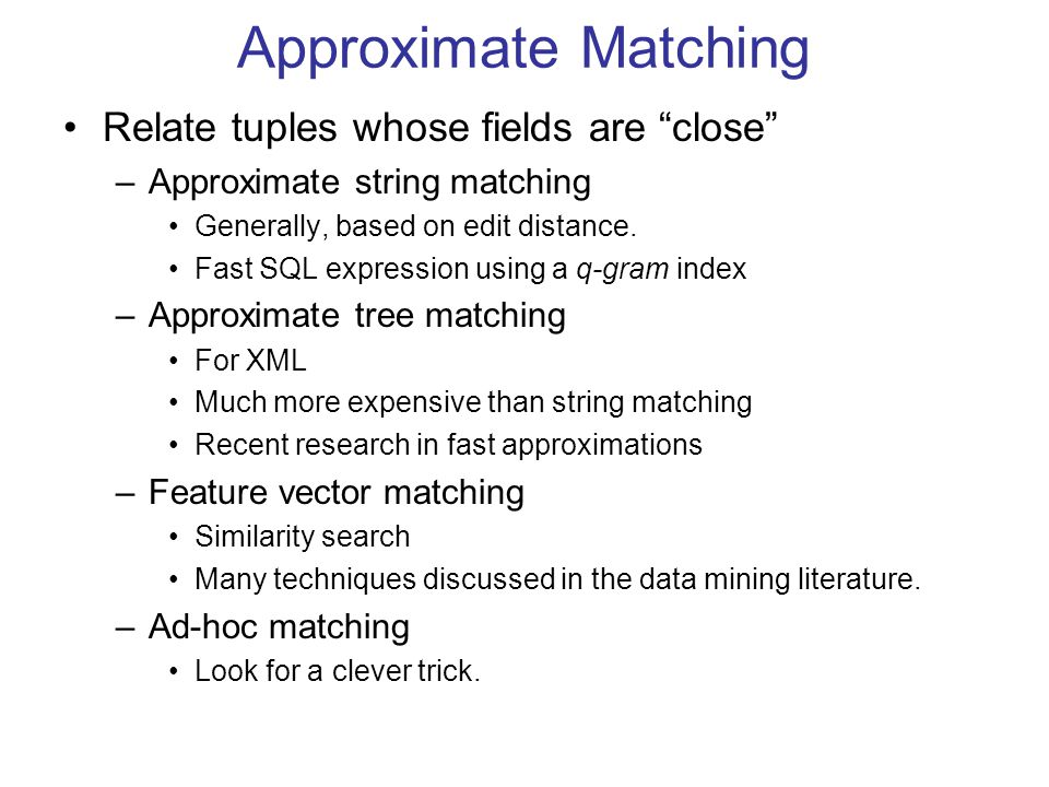"Approximate Matching Relate tuples whose fields are ""close"" –Approximate string matching Generally, based on edit distance. Fast SQL expression using"