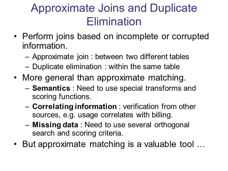 Approximate Joins and Duplicate Elimination Perform joins based on incomplete or corrupted information.
