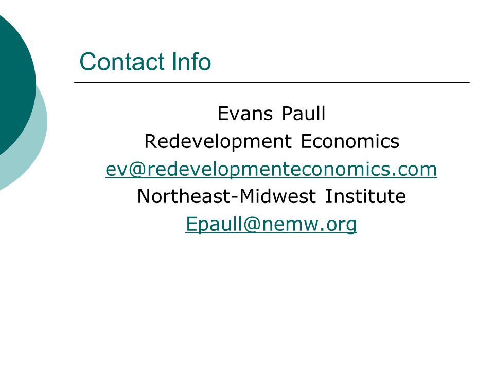 Contact Info Evans Paull Redevelopment Economics ev@redevelopmenteconomics.com Northeast-Midwest Institute Epaull@nemw.org
