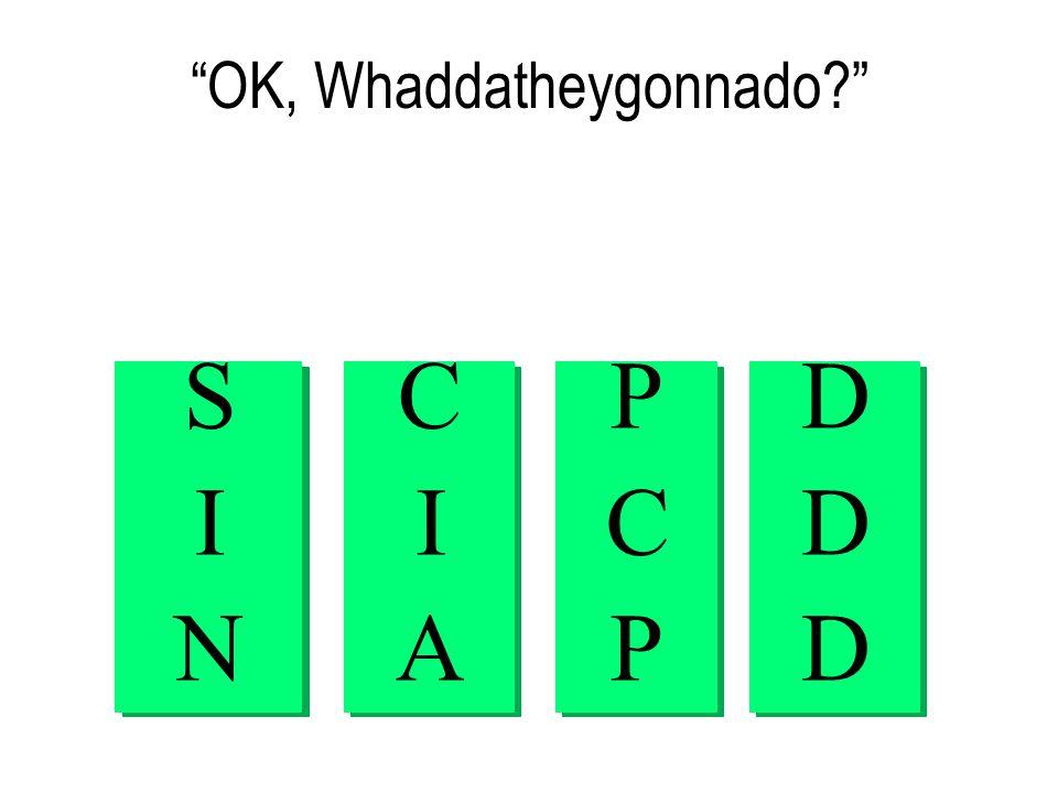 OK, Whaddatheygonnado SINSIN CIACIA PCPPCP DDDDDD