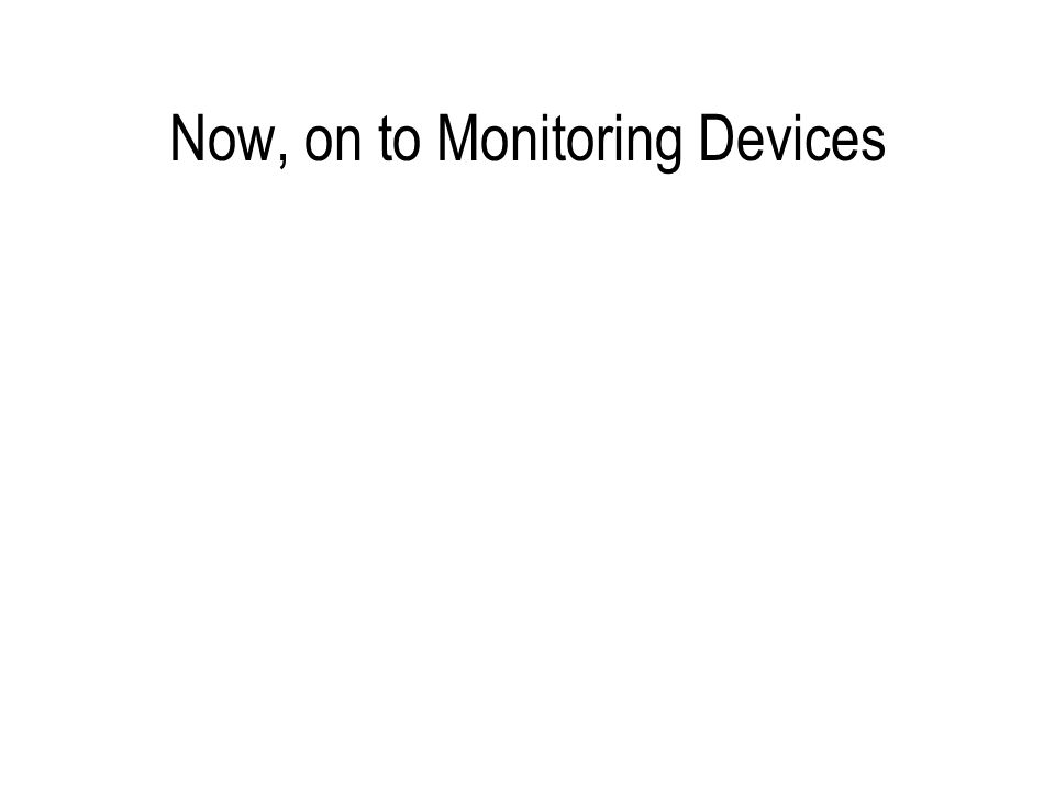 Now, on to Monitoring Devices