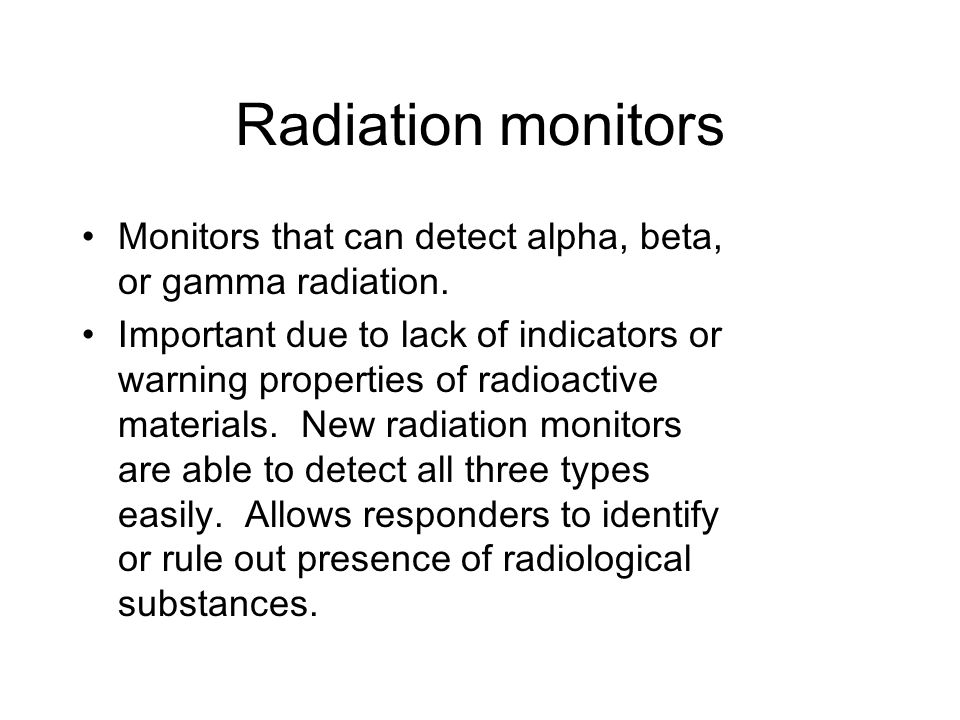 Radiation monitors Monitors that can detect alpha, beta, or gamma radiation.