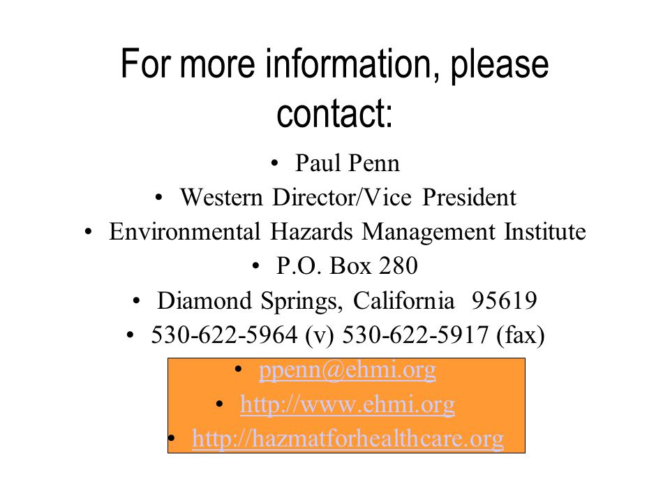 For more information, please contact: Paul Penn Western Director/Vice President Environmental Hazards Management Institute P.O.