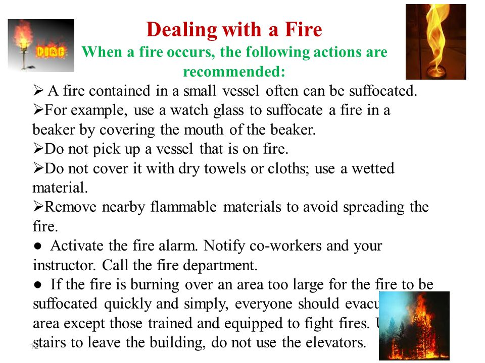 Dealing with a Fire When a fire occurs, the following actions are recommended:  A fire contained in a small vessel often can be suffocated.