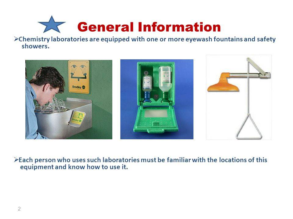 General Information  Chemistry laboratories are equipped with one or more eyewash fountains and safety showers.