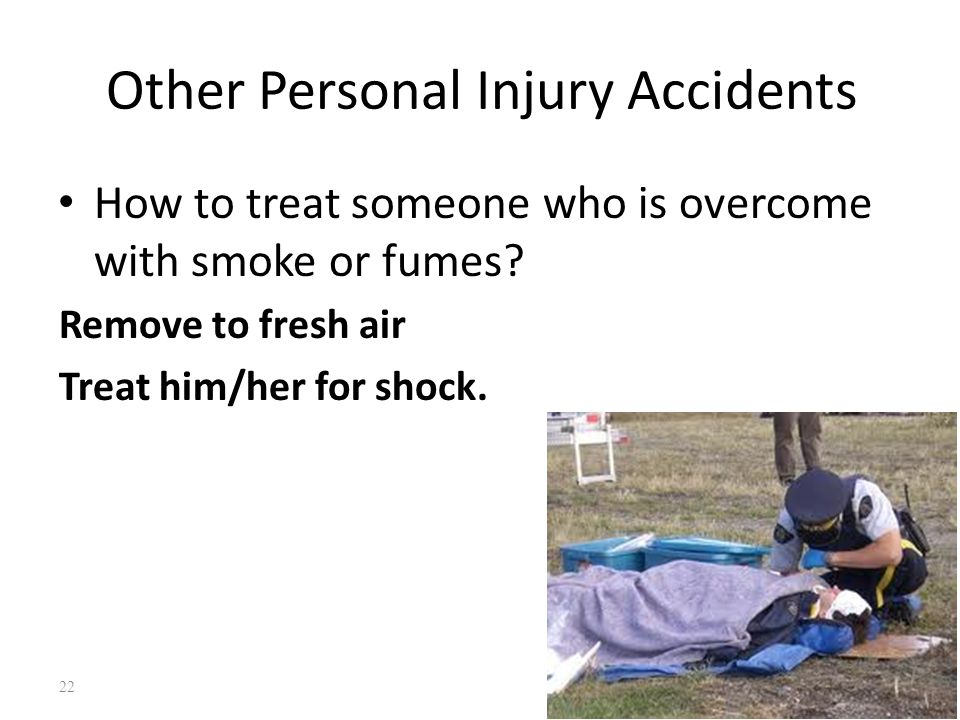 Other Personal Injury Accidents How to treat someone who is overcome with smoke or fumes.