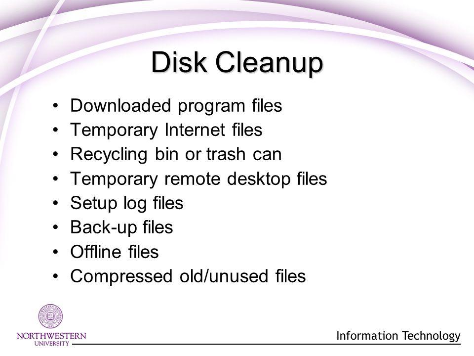 Disk Cleanup Downloaded program files Temporary Internet files Recycling bin or trash can Temporary remote desktop files Setup log files Back-up files Offline files Compressed old/unused files
