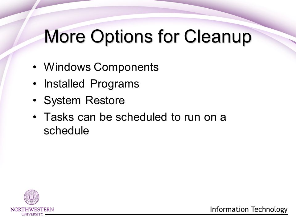 More Options for Cleanup Windows Components Installed Programs System Restore Tasks can be scheduled to run on a schedule