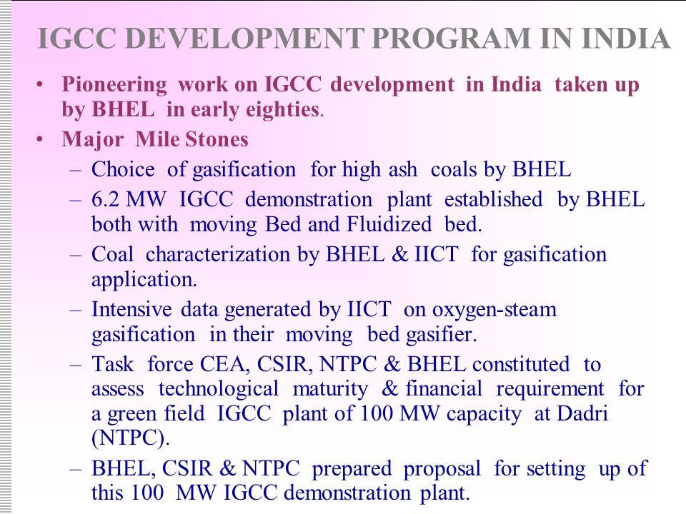 IGCC DEVELOPMENT PROGRAM IN INDIA Pioneering work on IGCC development in India taken up by BHEL in early eighties.