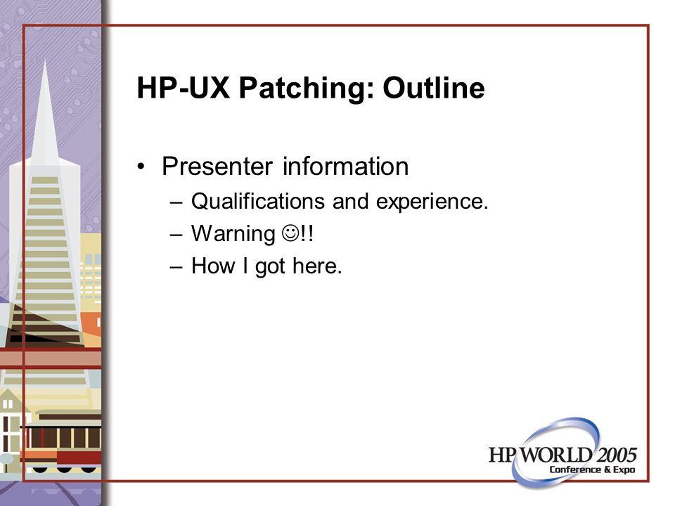 HP-UX Patching: Outline Patching Philosophy –If it isn't broke, don't fix it (A real life mess) –Generally Accepted principles –Three Star approach –Explanation of the star system –Security concerns –No strategy fits all