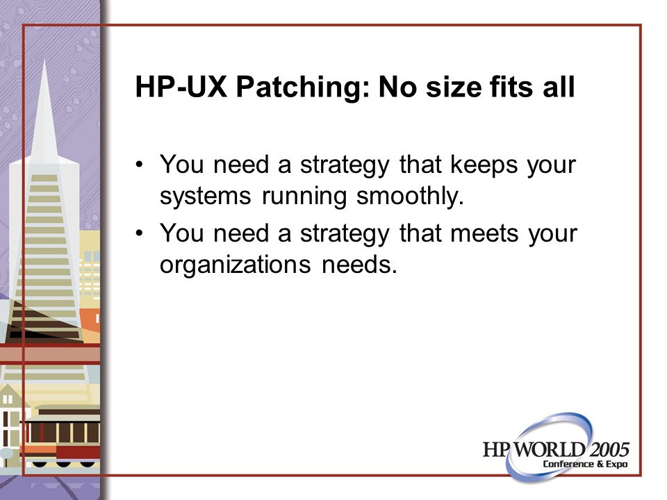 HP-UX Patching: No size fits all You need a strategy that keeps your systems running smoothly.