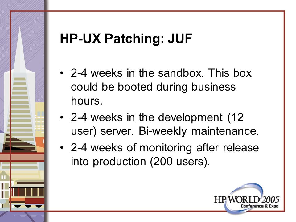 HP-UX Patching: JUF 2-4 weeks in the sandbox. This box could be booted during business hours.