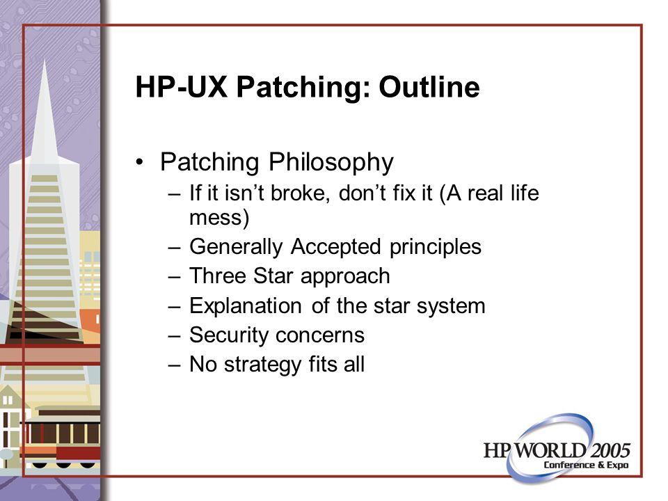 HP-UX Patching: Philosophy If it isn't broke, don't fix it –HP-UX 11.00 rollout.