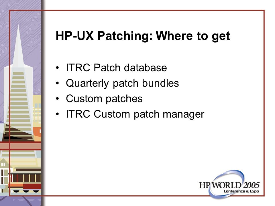 HP-UX Patching: Where to get ITRC Patch database Quarterly patch bundles Custom patches ITRC Custom patch manager
