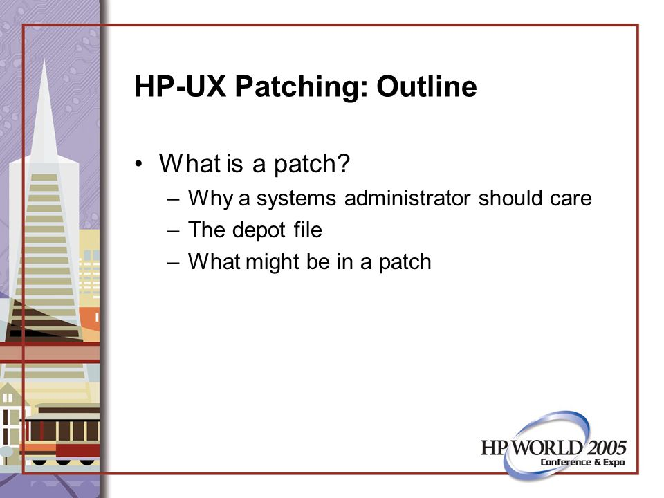 HP-UX Patching: Building a patchset CPM: Custom Patch Manager –A feature of itrc.hp.com –Comes with a usual script for patch and application inventory –Uploads system data for analysis