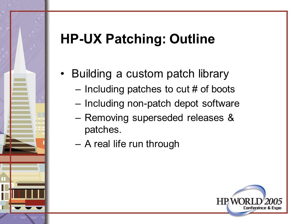HP-UX Patching: Outline Why a systems administrator should care: –Your system might stop working –You might want to take a vacation or day off –Because a lot of experienced Administrators say you should