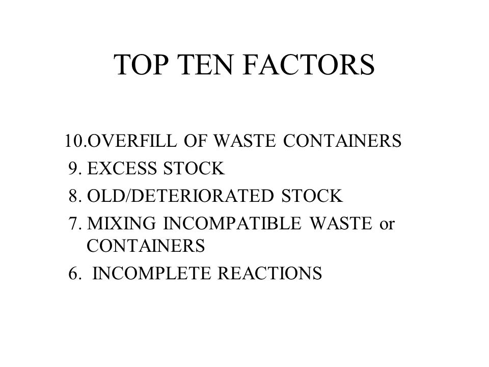 TOP TEN FACTORS 10.OVERFILL OF WASTE CONTAINERS 9.