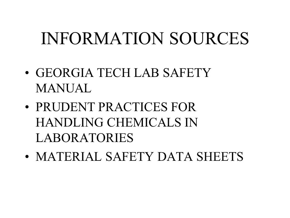 INFORMATION SOURCES GEORGIA TECH LAB SAFETY MANUAL PRUDENT PRACTICES FOR HANDLING CHEMICALS IN LABORATORIES MATERIAL SAFETY DATA SHEETS