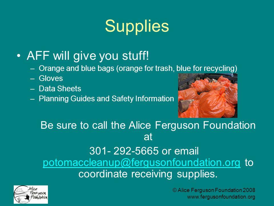 © Alice Ferguson Foundation 2008 www.fergusonfoundation.org Supplies AFF will give you stuff.