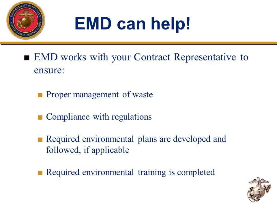 EMD can help! ■ EMD works with your Contract Representative to ensure: ■ Proper management of waste ■ Compliance with regulations ■ Required environme