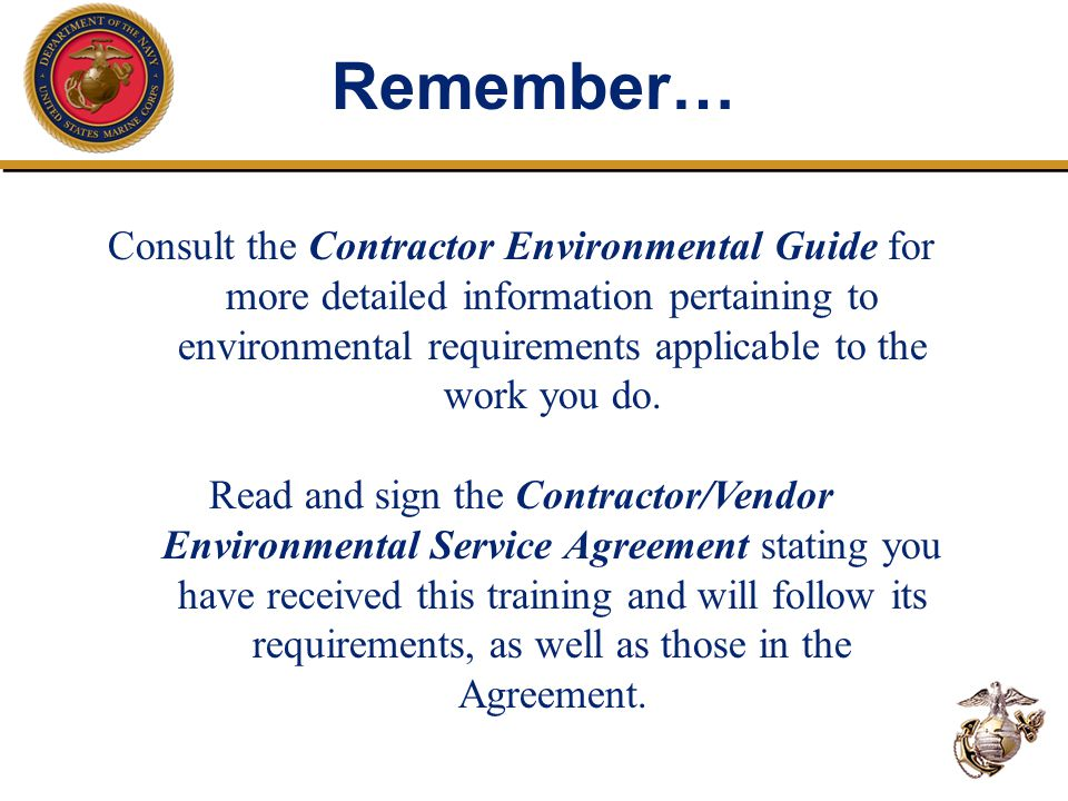 Consult the Contractor Environmental Guide for more detailed information pertaining to environmental requirements applicable to the work you do. Read