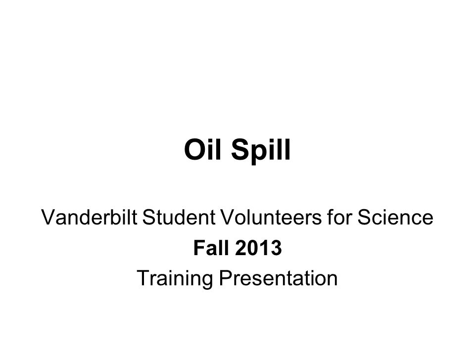 Oil Spill Vanderbilt Student Volunteers for Science Fall 2013 Training Presentation