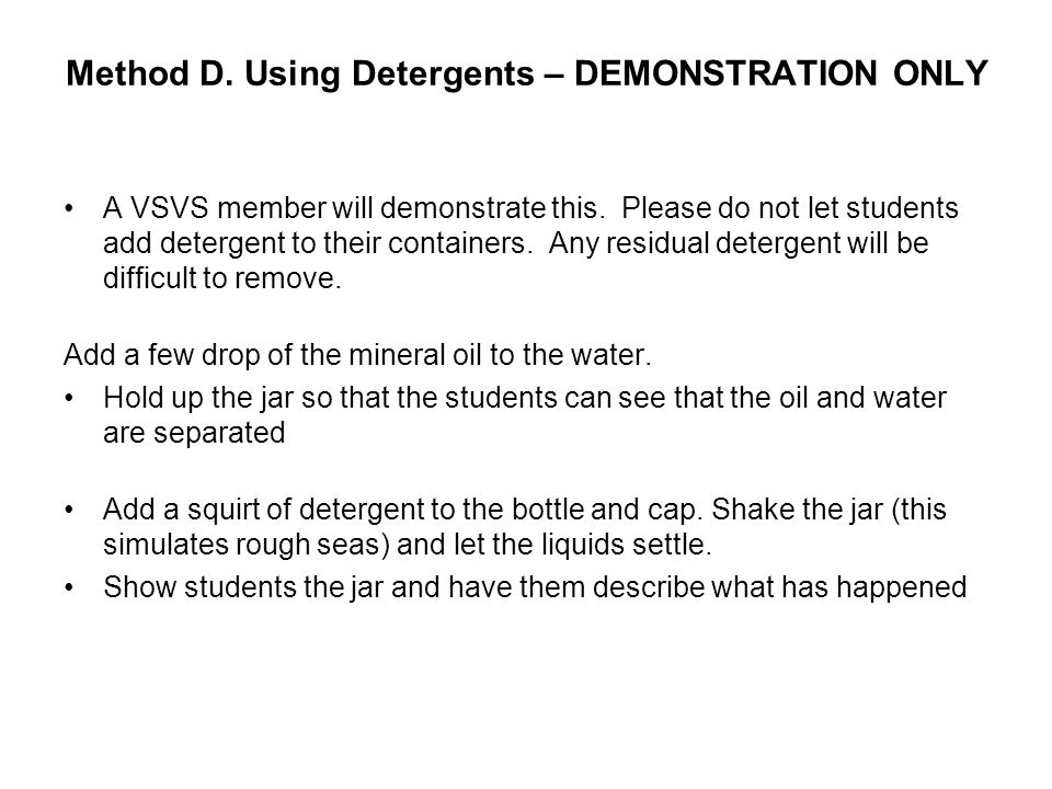 Method D. Using Detergents – DEMONSTRATION ONLY A VSVS member will demonstrate this.