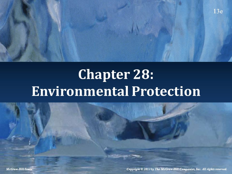 Chapter 28: Environmental Protection Copyright © 2013 by The McGraw-Hill Companies, Inc. All rights reserved. McGraw-Hill/Irwin 13e