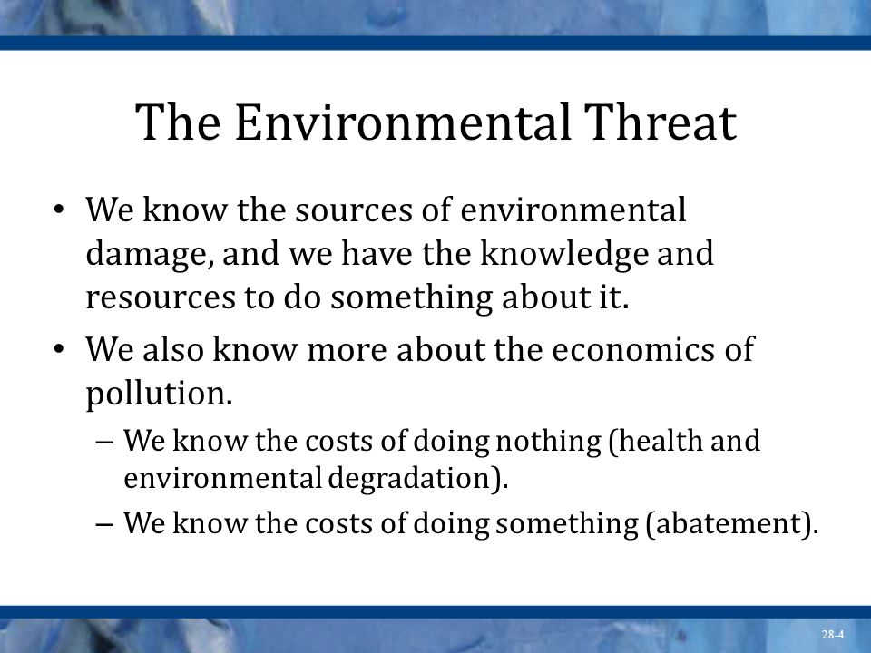 28-4 The Environmental Threat We know the sources of environmental damage, and we have the knowledge and resources to do something about it. We also k