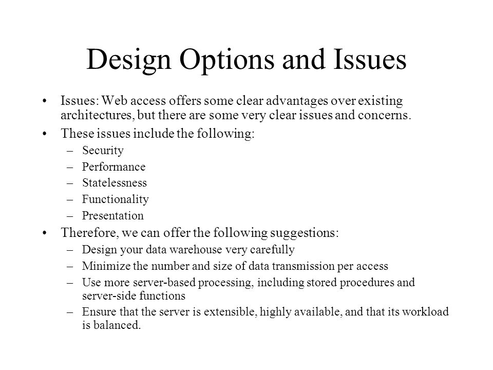 Design Options and Issues Issues: Web access offers some clear advantages over existing architectures, but there are some very clear issues and concerns.