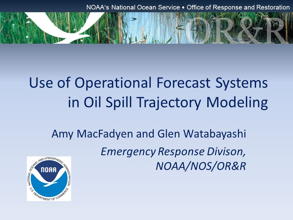 Outline About the Emergency Response Division (formerly NOAA HAZMAT) Physical processes in oil movement Trajectory forecasting of oil spills Use of (operational) Nowcast/Forecast systems