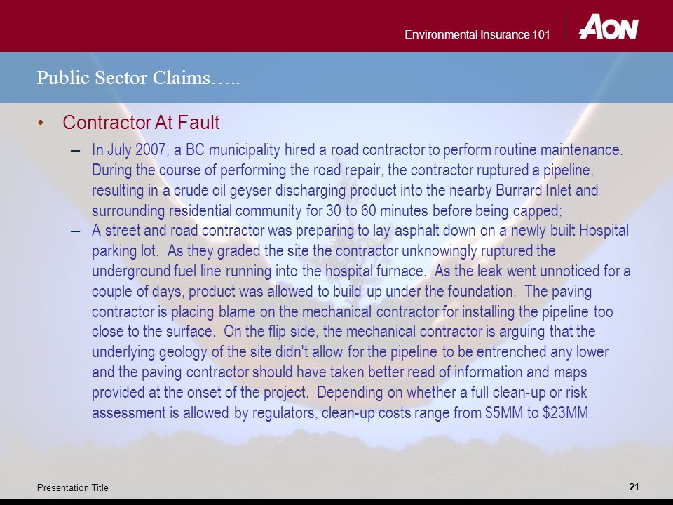 Environmental Insurance 101 Presentation Title 21 Public Sector Claims….. Contractor At Fault – In July 2007, a BC municipality hired a road contracto
