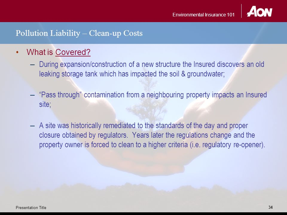 Environmental Insurance 101 Presentation Title 34 Pollution Liability – Clean-up Costs What is Covered.