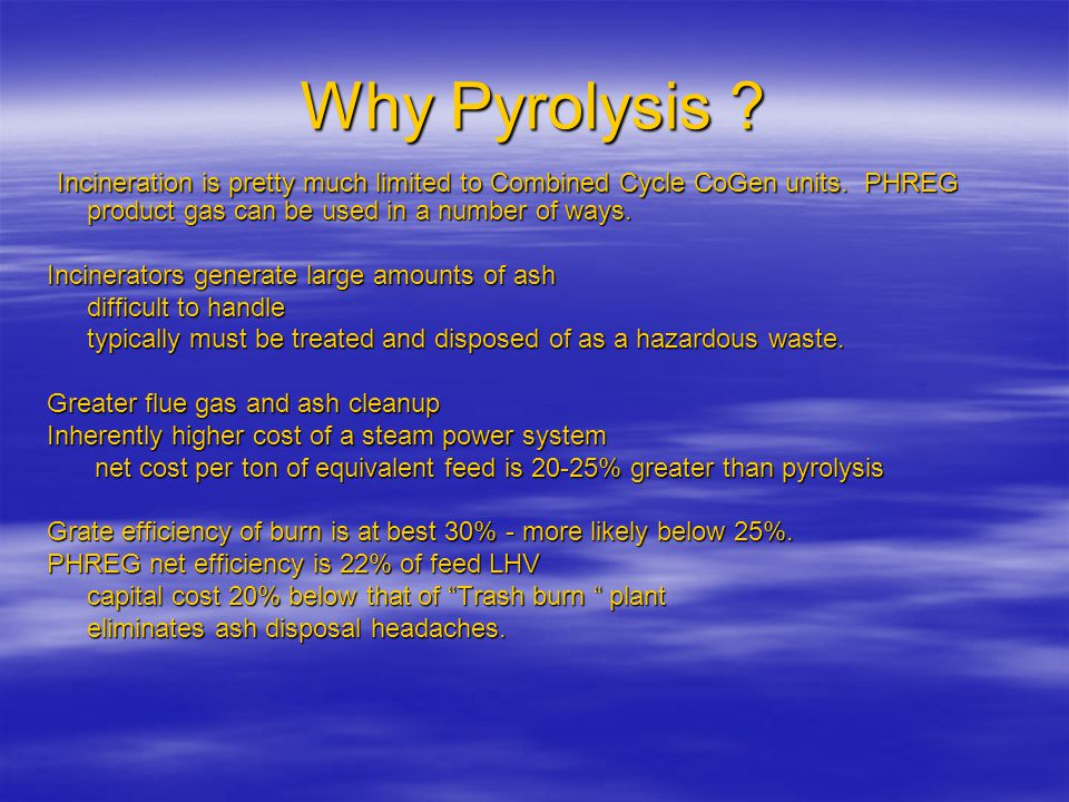 Why Pyrolysis . Incineration is pretty much limited to Combined Cycle CoGen units.