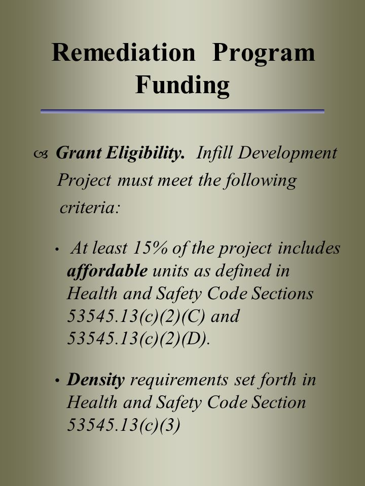 Remediation Program Funding  Grant Eligibility. Infill Development Project must meet the following criteria: At least 15% of the project includes aff