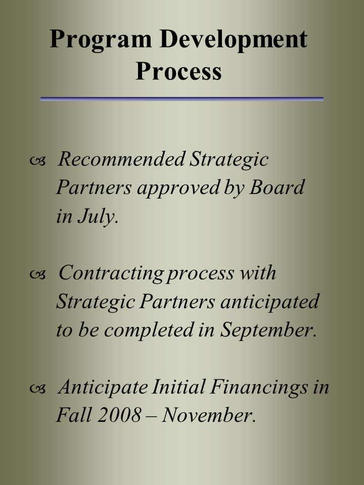 Program Development Process  Recommended Strategic Partners approved by Board in July.  Contracting process with Strategic Partners anticipated to b