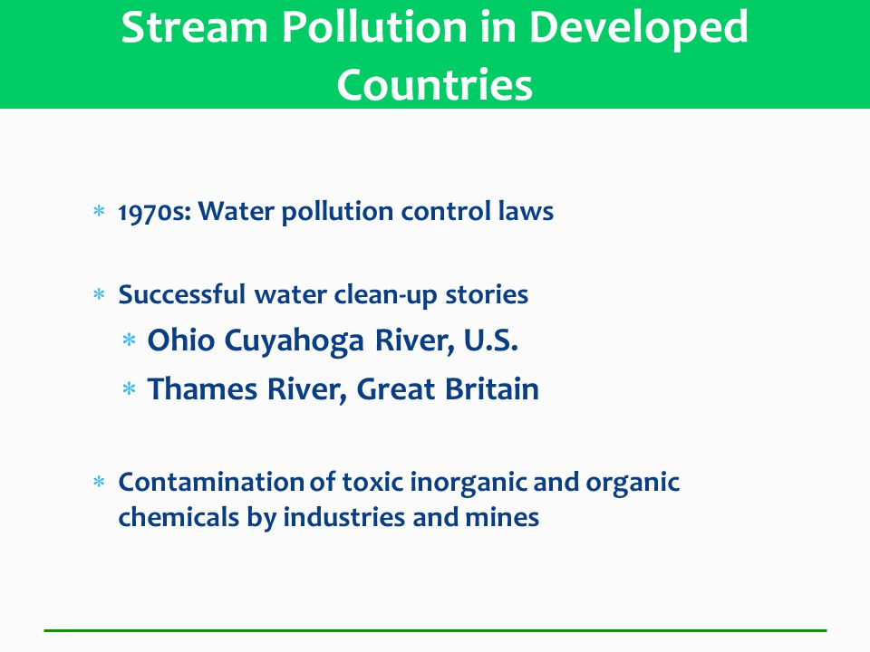  1970s: Water pollution control laws  Successful water clean-up stories  Ohio Cuyahoga River, U.S.