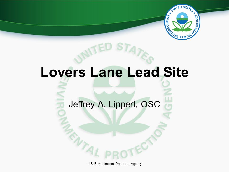 U.S. Environmental Protection Agency Lovers Lane Lead Site Jeffrey A. Lippert, OSC