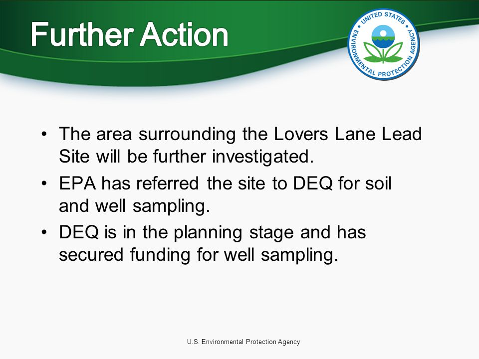 U.S. Environmental Protection Agency The area surrounding the Lovers Lane Lead Site will be further investigated. EPA has referred the site to DEQ for