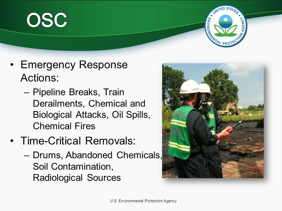U.S. Environmental Protection Agency Emergency Response Actions: –Pipeline Breaks, Train Derailments, Chemical and Biological Attacks, Oil Spills, Che