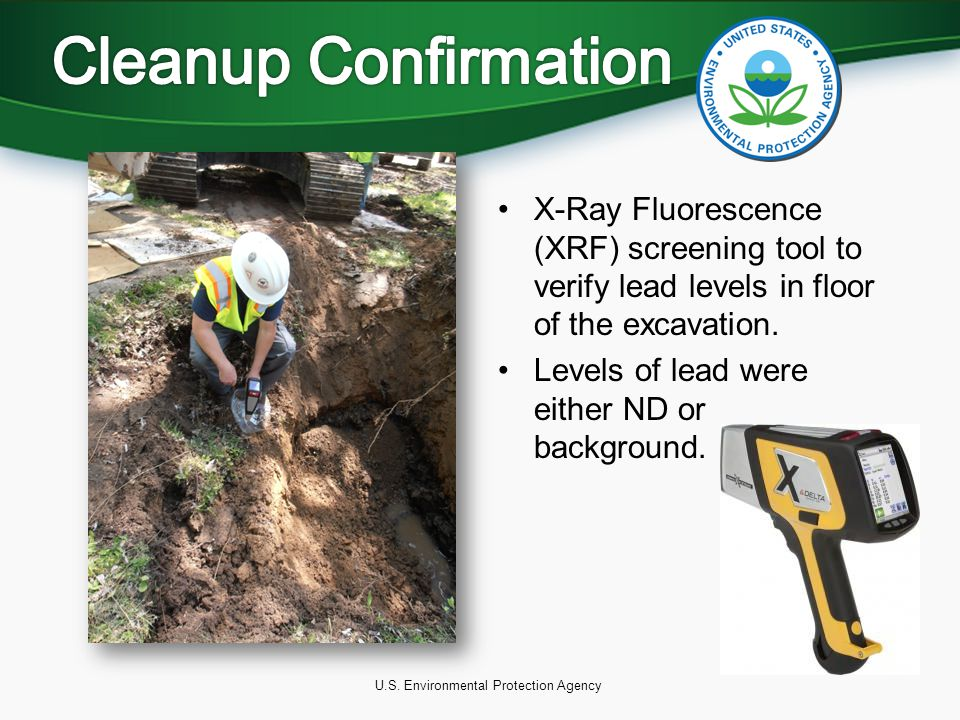 U.S. Environmental Protection Agency X-Ray Fluorescence (XRF) screening tool to verify lead levels in floor of the excavation. Levels of lead were eit
