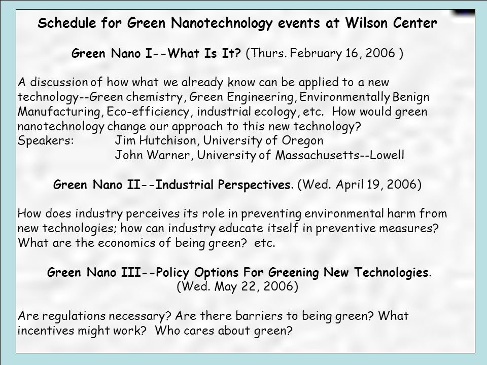 Schedule for Green Nanotechnology events at Wilson Center Green Nano I--What Is It.