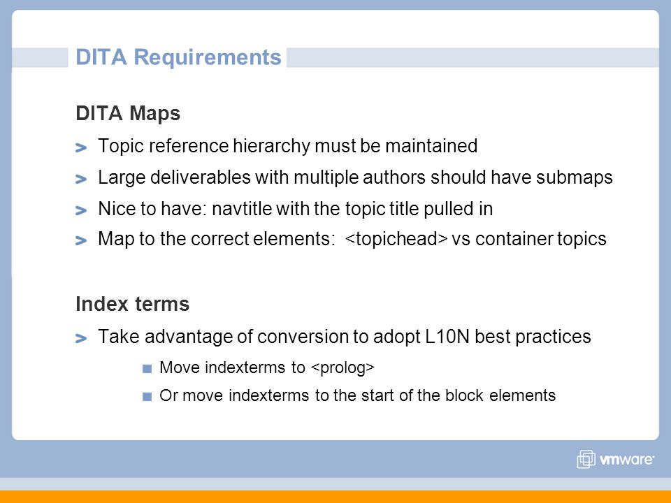 DITA Requirements DITA Maps Topic reference hierarchy must be maintained Large deliverables with multiple authors should have submaps Nice to have: na